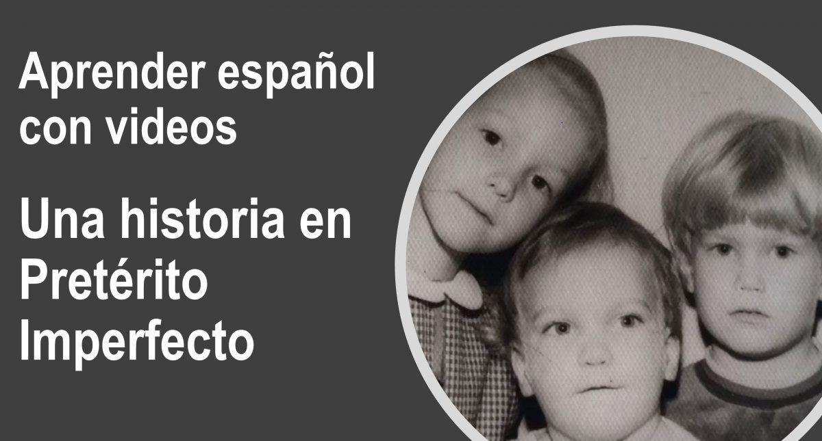 Aprender español con videos – una historia en Pretérito Imperfecto