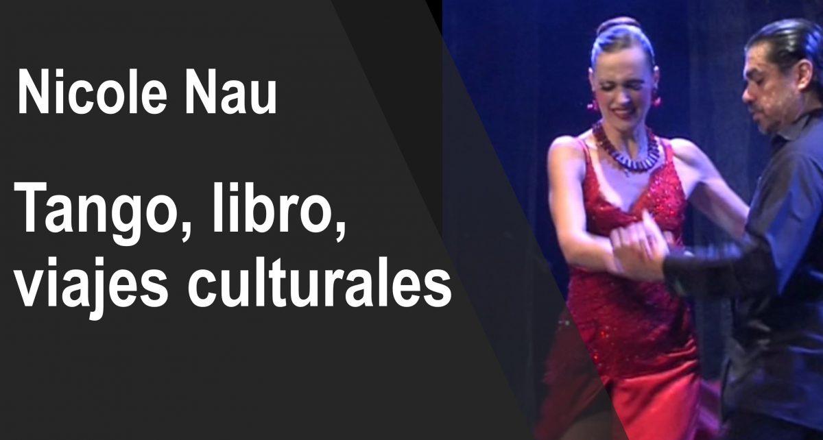 Entrevista a Nicole Nau: tango, libro y viajes culturales