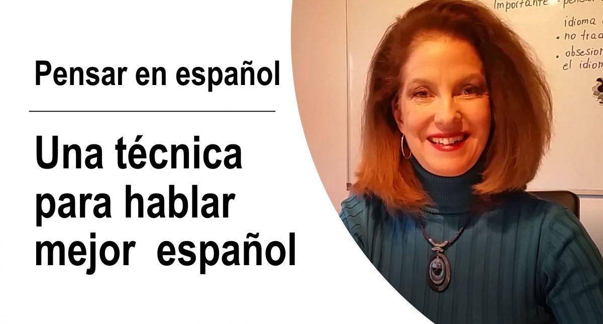 Pensar en español: una técnica para hablar mejor español