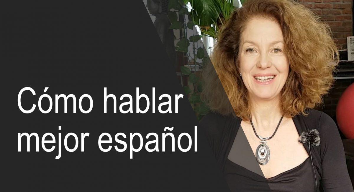 ¿Cómo hablar mejor español? Algunos trucos