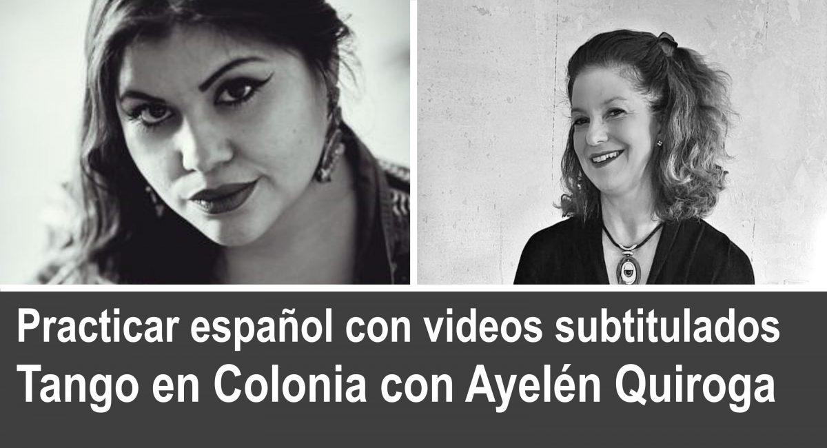 Practicar español con videos: tango en Colonia con Ayelén Quiroga