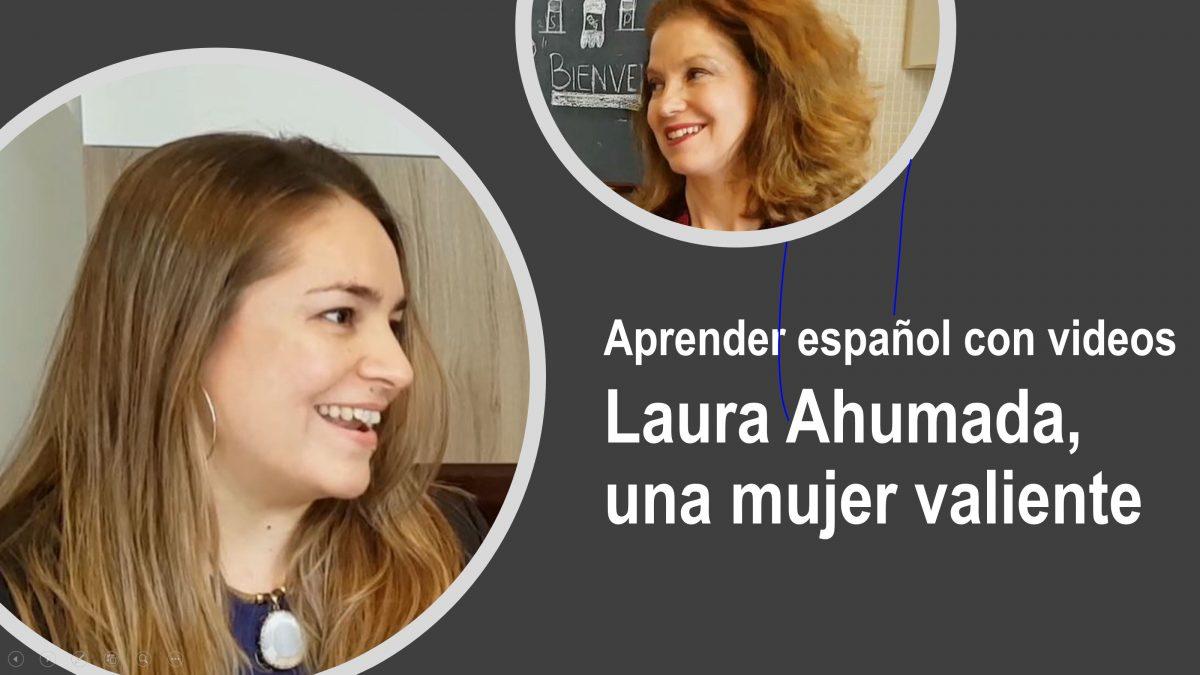 Aprender español con videos: Laura Ahumada, una mujer muy valiente