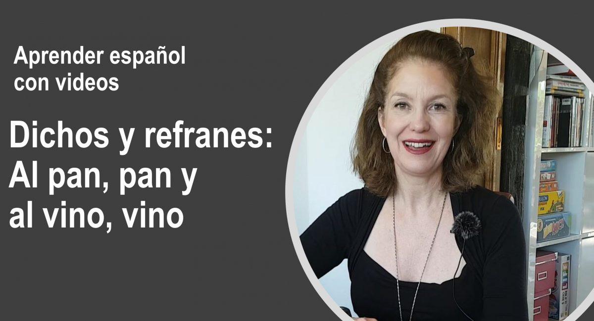 Aprender español con videos: Dichos y refranes – Al pan, pan y al vino, vino