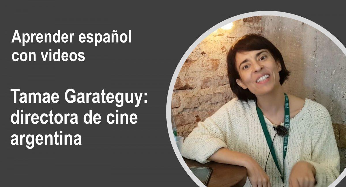 Aprender español con videos – Tamae Garateguy: directora de cine argentina