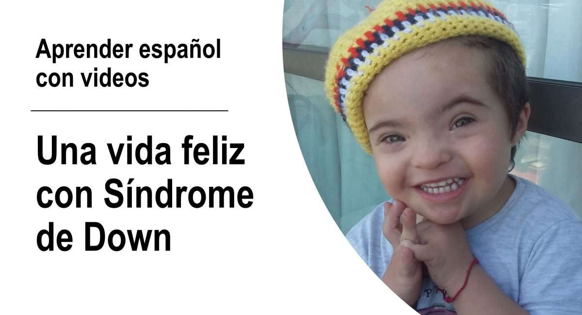Aprender español con videos: Una vida feliz con síndrome de Down
