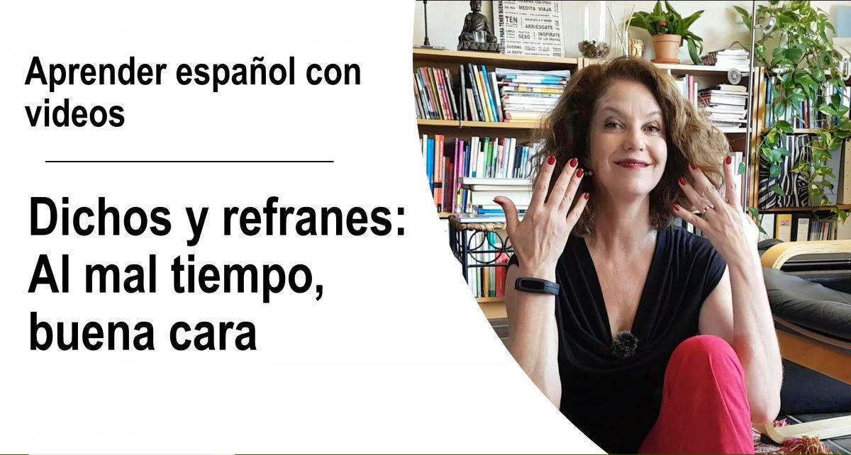 Aprender español con videos: Dichos y refranes – Al mal tiempo, buena cara