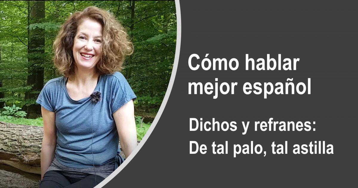 Cómo hablar mejor español – Dichos y refranes: De tal palo, tal astilla