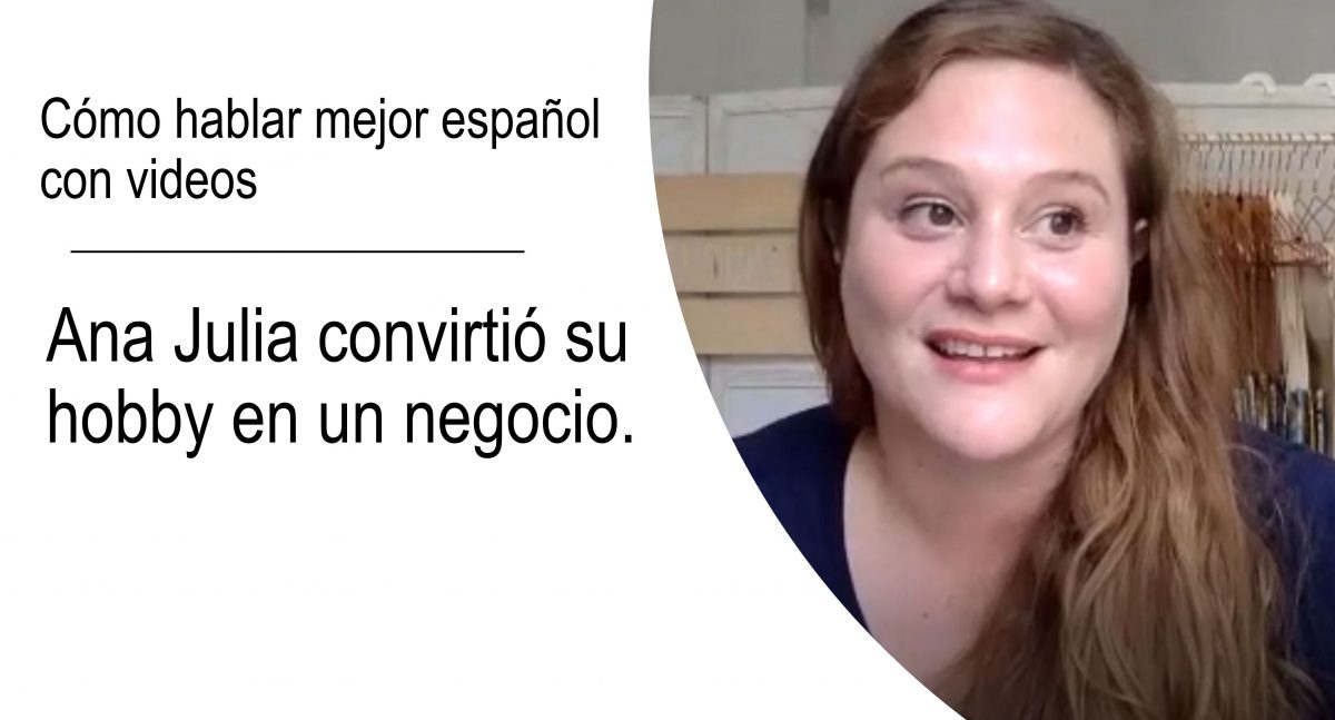 Cómo hablar mejor español con videos: Ana Julia convirtió su hobby en un negocio