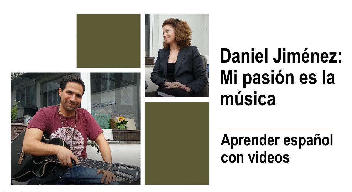 Aprender español con videos – Daniel Jiménez: La música es mi pasión
