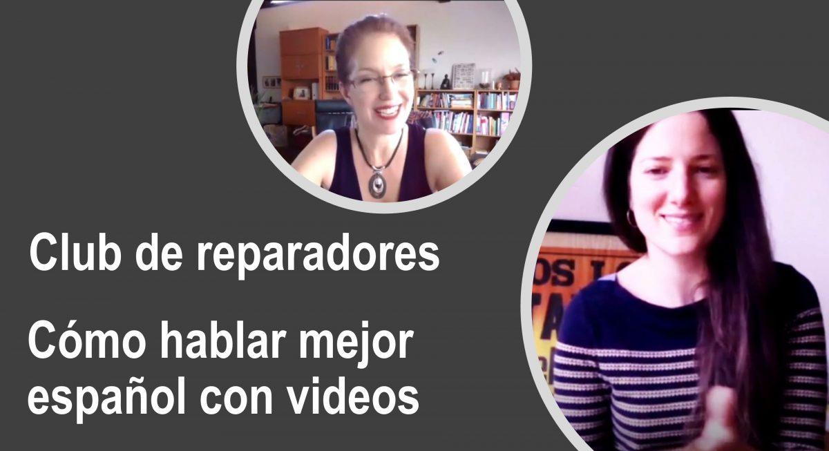 Cómo hablar mejor español con videos: Club de reparadores