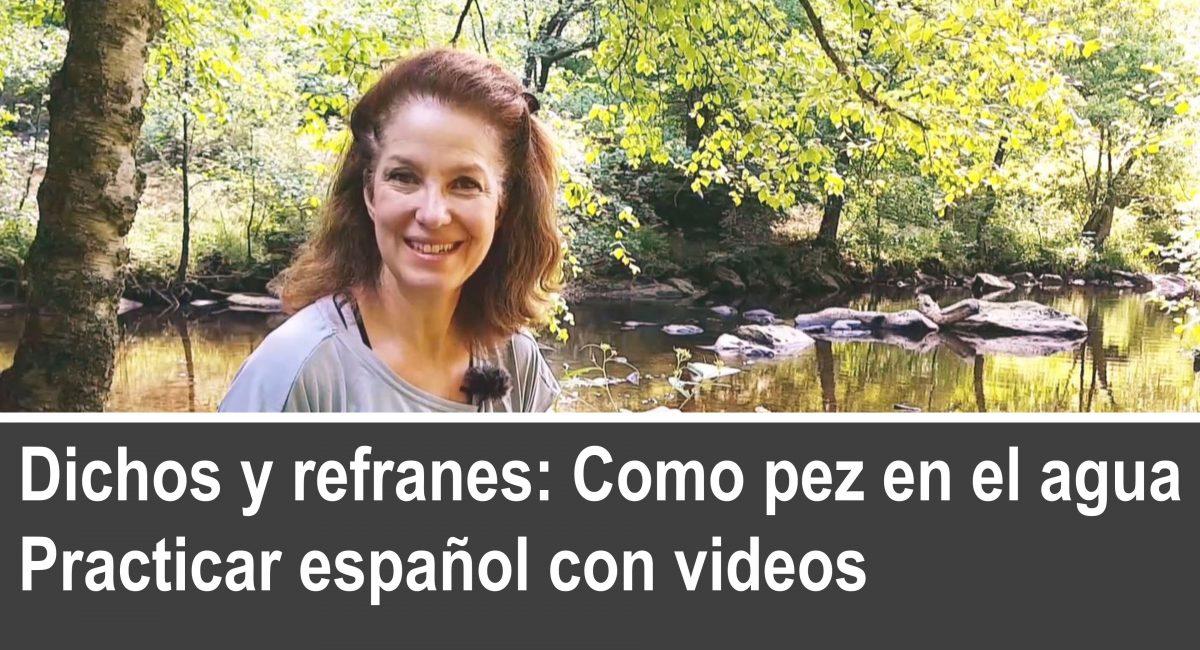 Practicar español con videos – Dichos y refranes: Como pez en el agua
