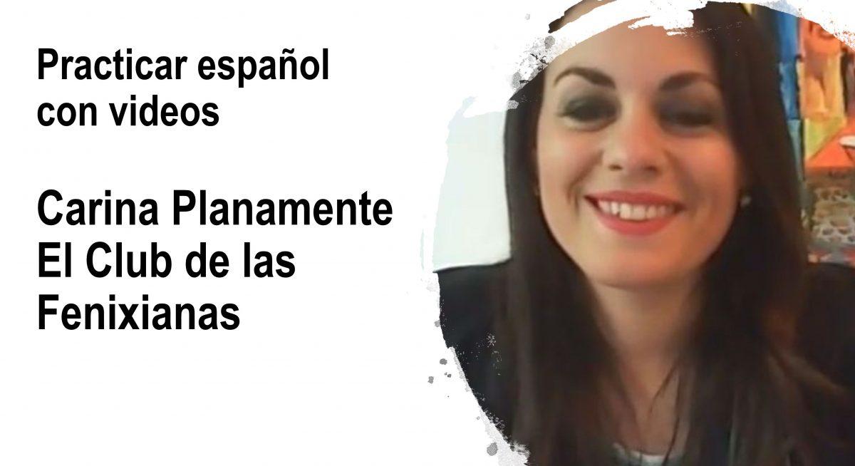 Practicar español con videos – Carina Planamente y el Club de las Fenixianas
