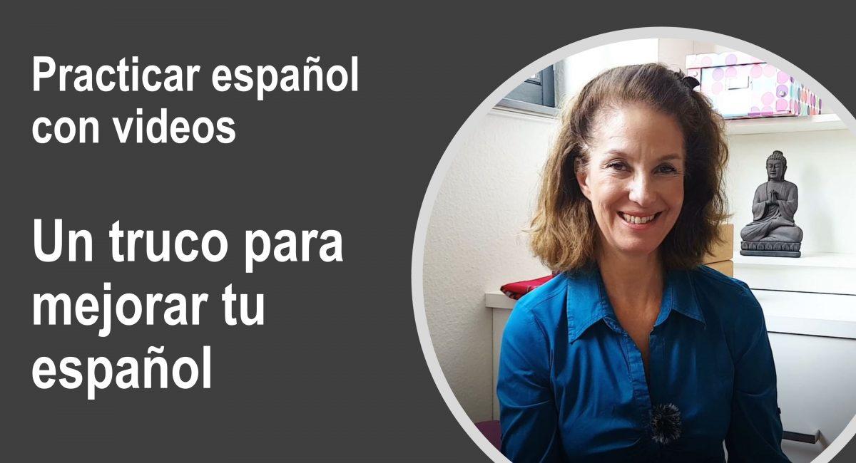 Practicar español con videos: Un truco para mejorar tu español