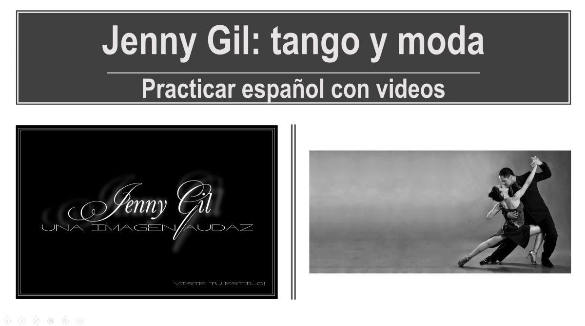 Practicar español con videos: Jenny Gil, tango y moda