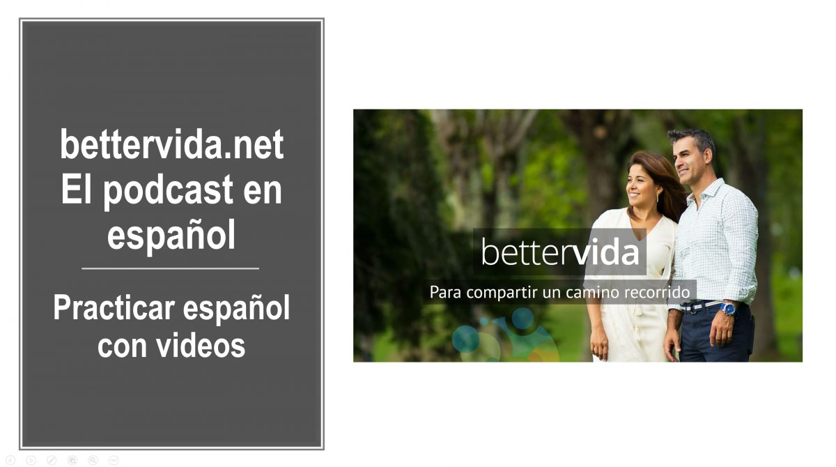 Practicar español con videos: bettervida.net el podcast en español