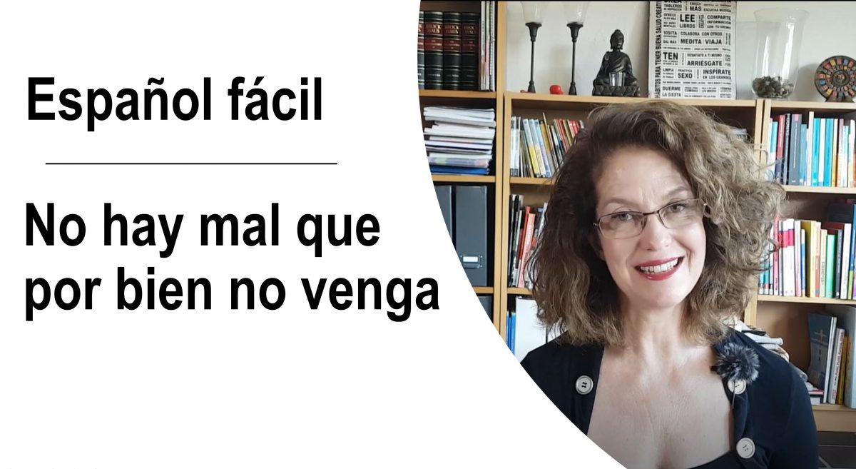 Español fácil – Dichos y refranes: No hay mal que por bien no venga