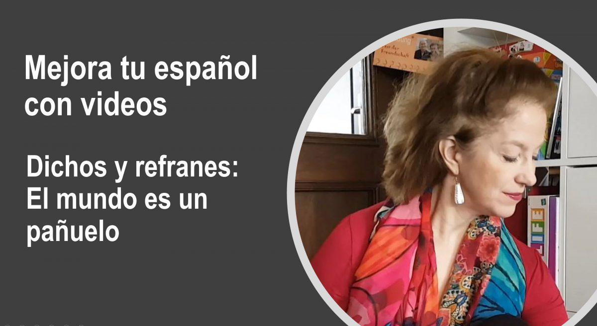 El español es fácil: dichos y refranes – el mundo es un pañuelo