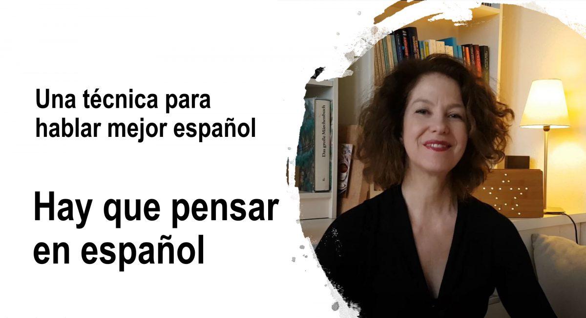 Una técnica para hablar mejor español: hay que pensar en español
