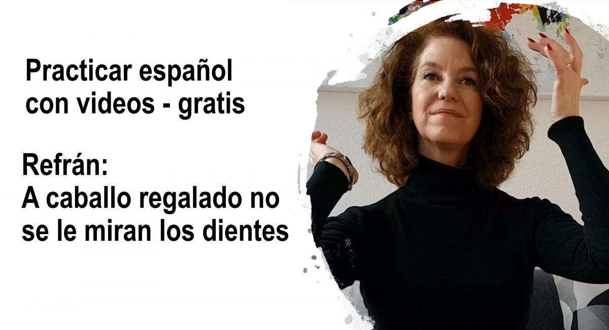 Practicar español con videos – gratis: A caballo regalado no se le miran los dientes