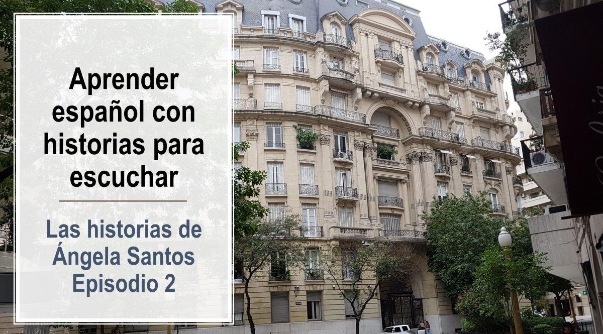 Podcast para aprender español con historias – Ángela Santos – episodio N° 2