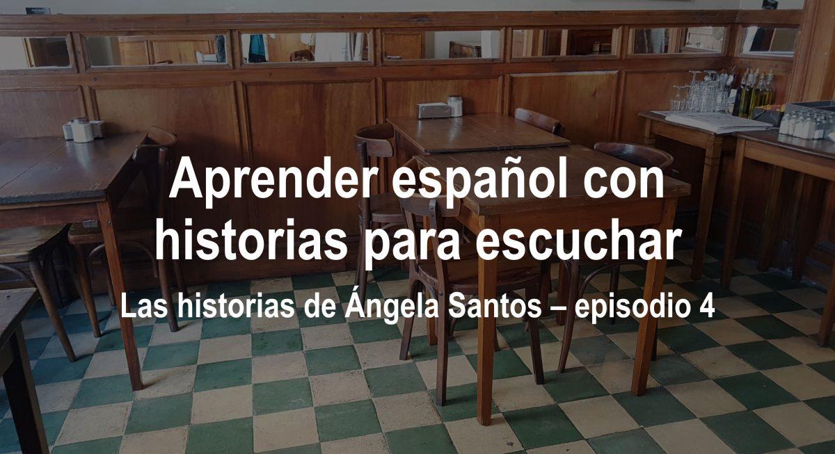 Aprender español con historias para escuchar: Ángela Santos – episodio 4