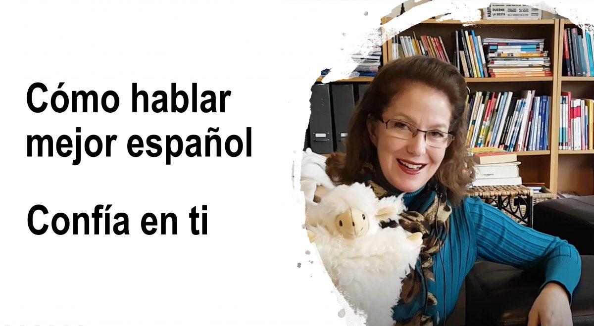 Cómo hablar mejor español:  Confía en ti y pasa a la acción