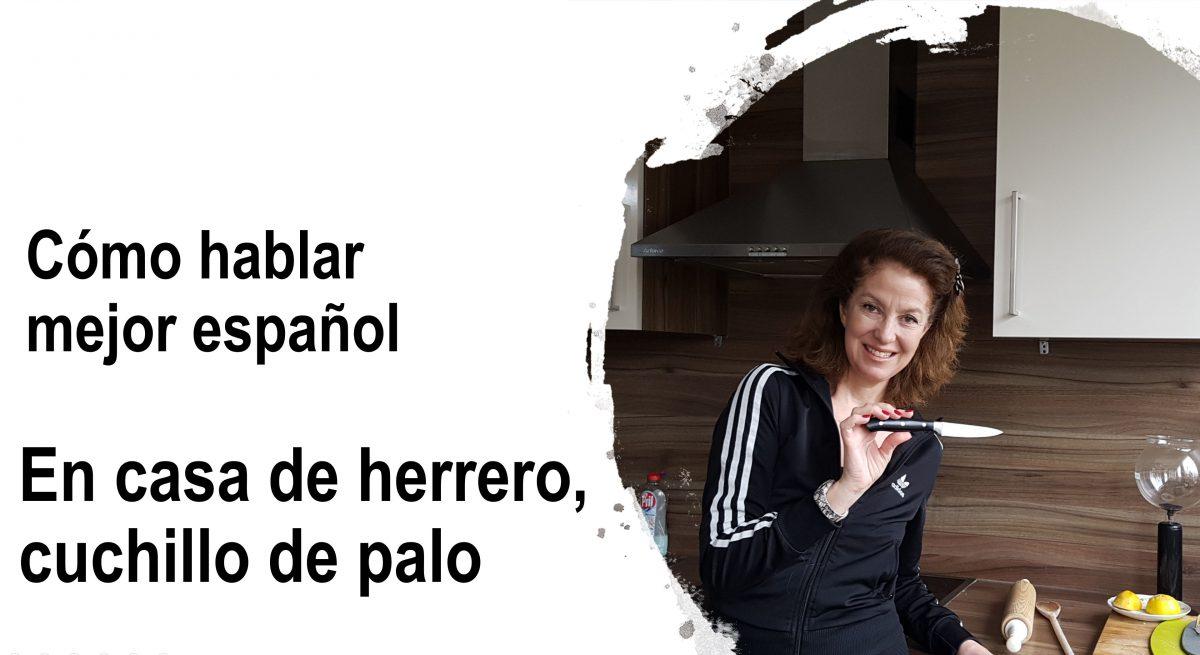 Cómo hablar mejor español  En casa de herrero, cuchillo de palo