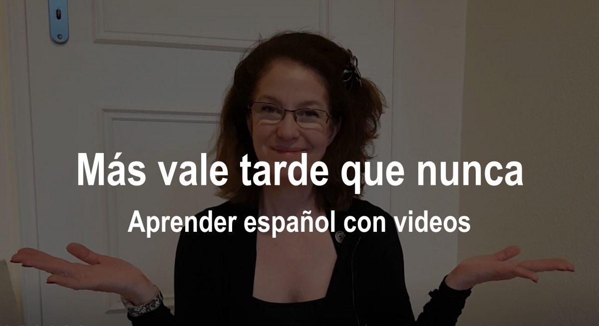 Aprender español con videos:  Más vale tarde que nunca