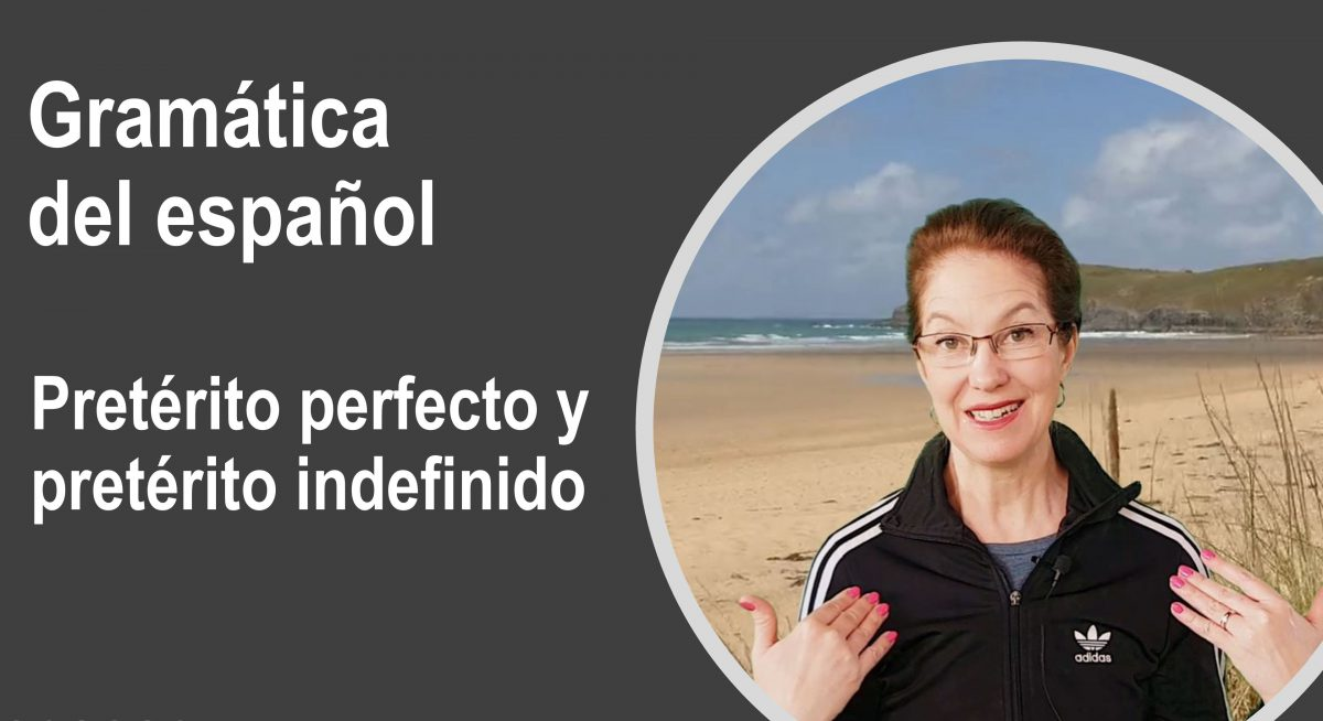 Gramática del español: Pretérito perfecto y pretérito indefinido