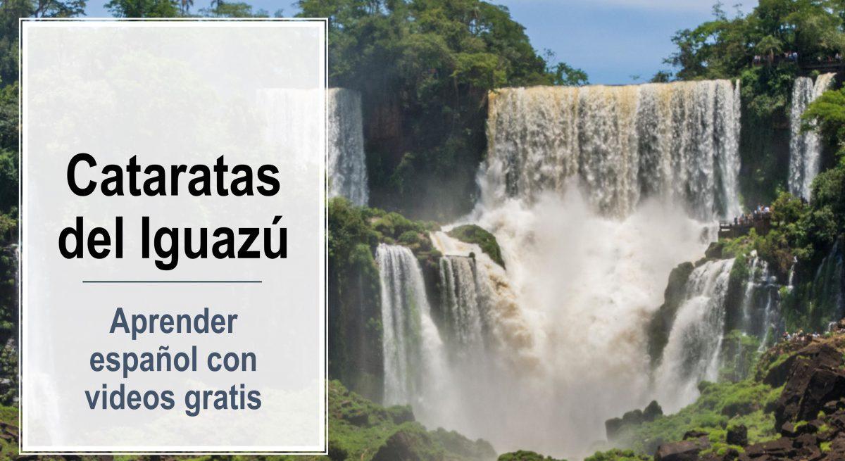 Aprender español con videos: Las Cataratas del Iguazú
