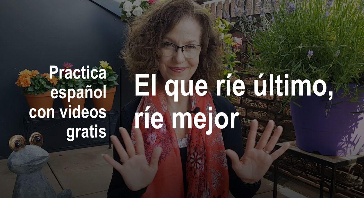 Practicar español con videos gratis: El que ríe último, ríe mejor