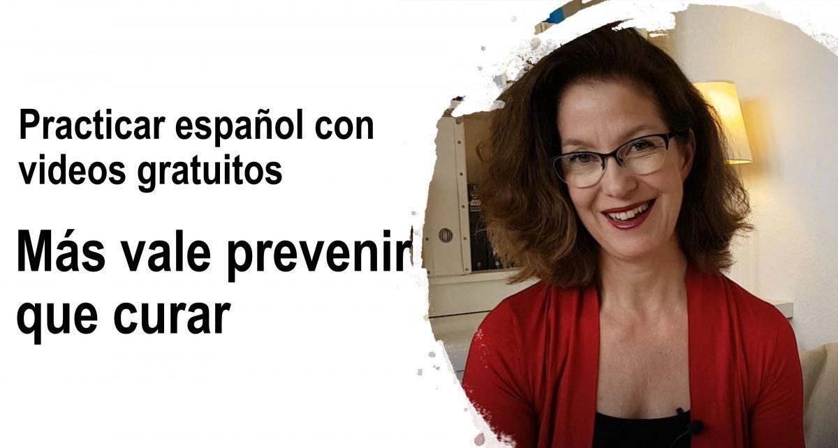 Practicar español con videos gratuitos: Más vale prevenir que curar