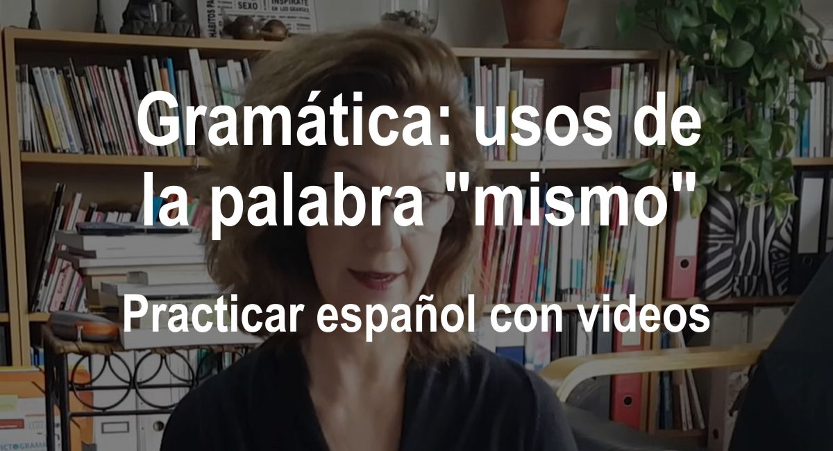 Aprender español con videos: gramática – usos de la palabra «mismo»