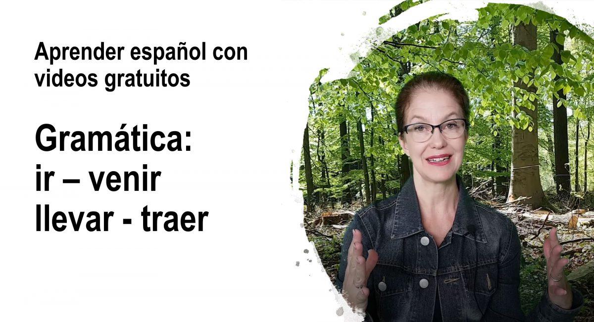Aprender español con videos: Gramática – los verbos ir y venir, llevar y traer