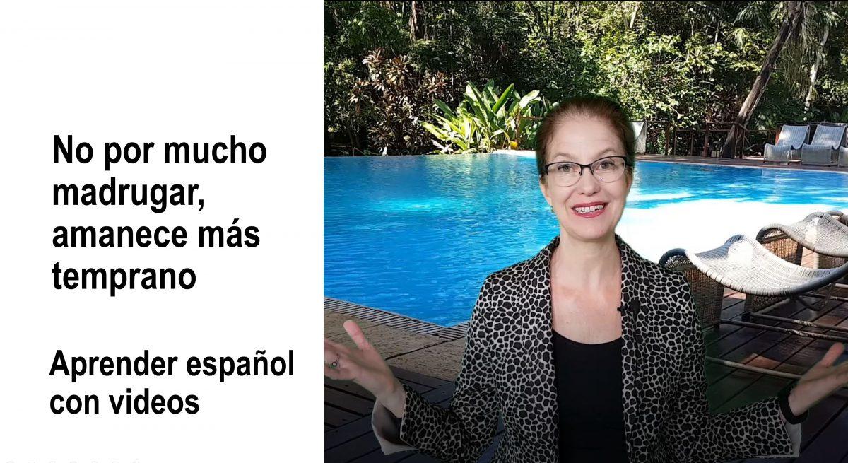 Aprender español con videos: No por mucho madrugar, amanece más temprano