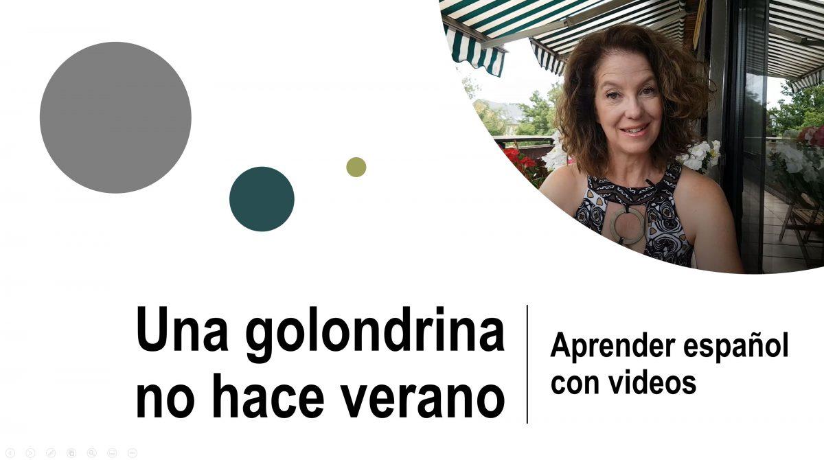 Aprender español con videos: Una golondrina no hace verano
