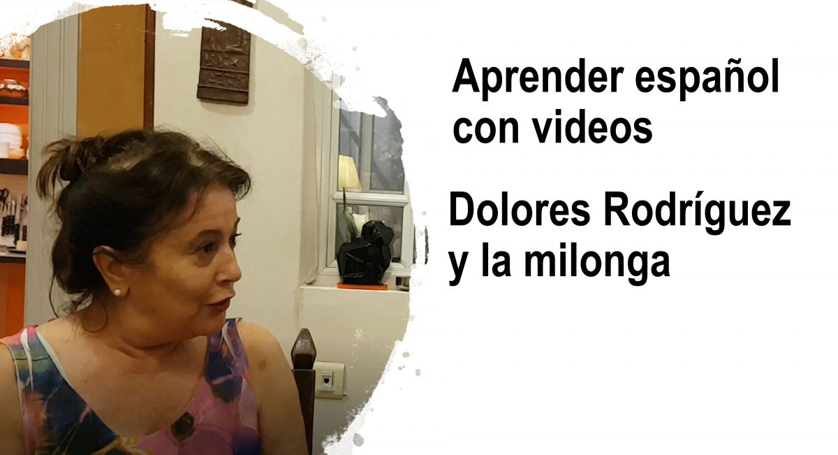 Aprender español con videos: Dolores Rodríguez y la milonga