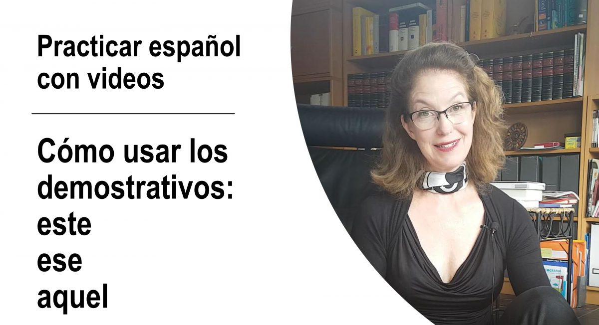 Practicar español con videos. Cómo usar los demostrativos: este – ese – aquel