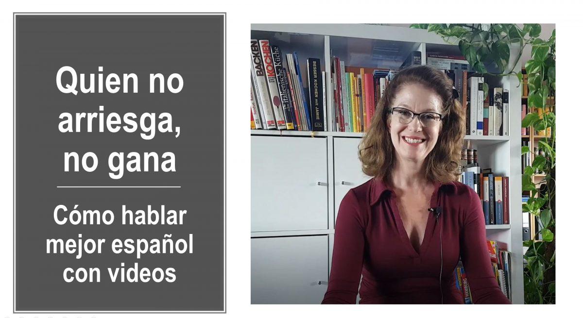 Cómo hablar mejor español con videos: Quien no arriesga, no gana