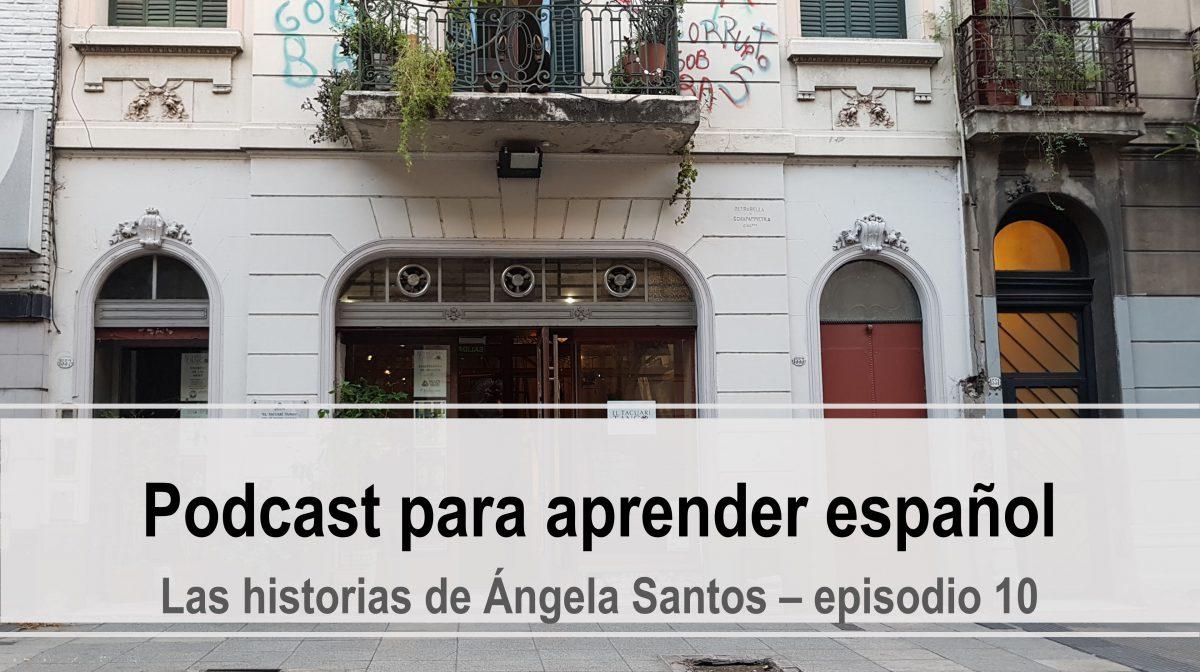 Podcast para practicar español: Las historias de Ángela Santos, episodio 10