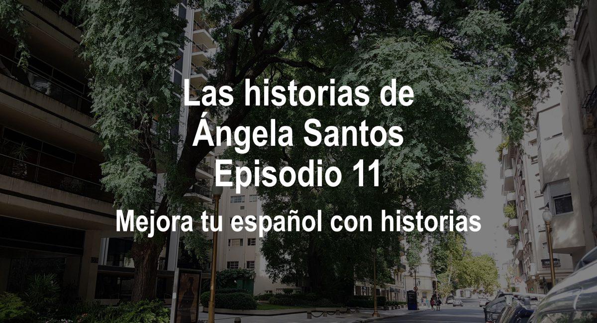 Podcast para practicar español: Las historias de Ángela Santos, episodio 11