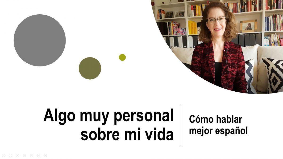 Cómo hablar mejor español: algo muy personal sobre mi vida