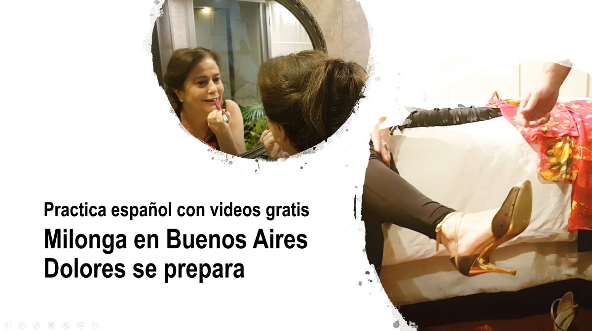 Practica español con videos: Milonga en Buenos Aires – Dolores se prepara