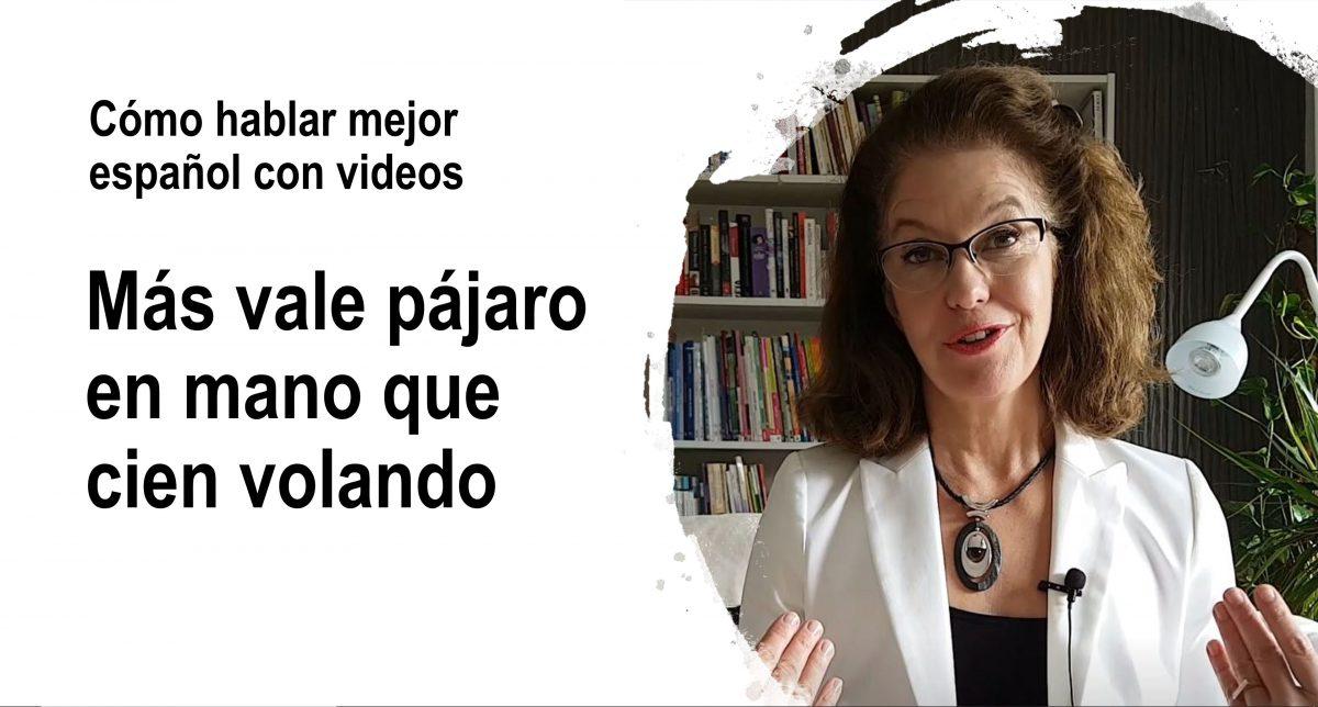 Cómo hablar mejor español: Más vale pájaro en mano que cien volando