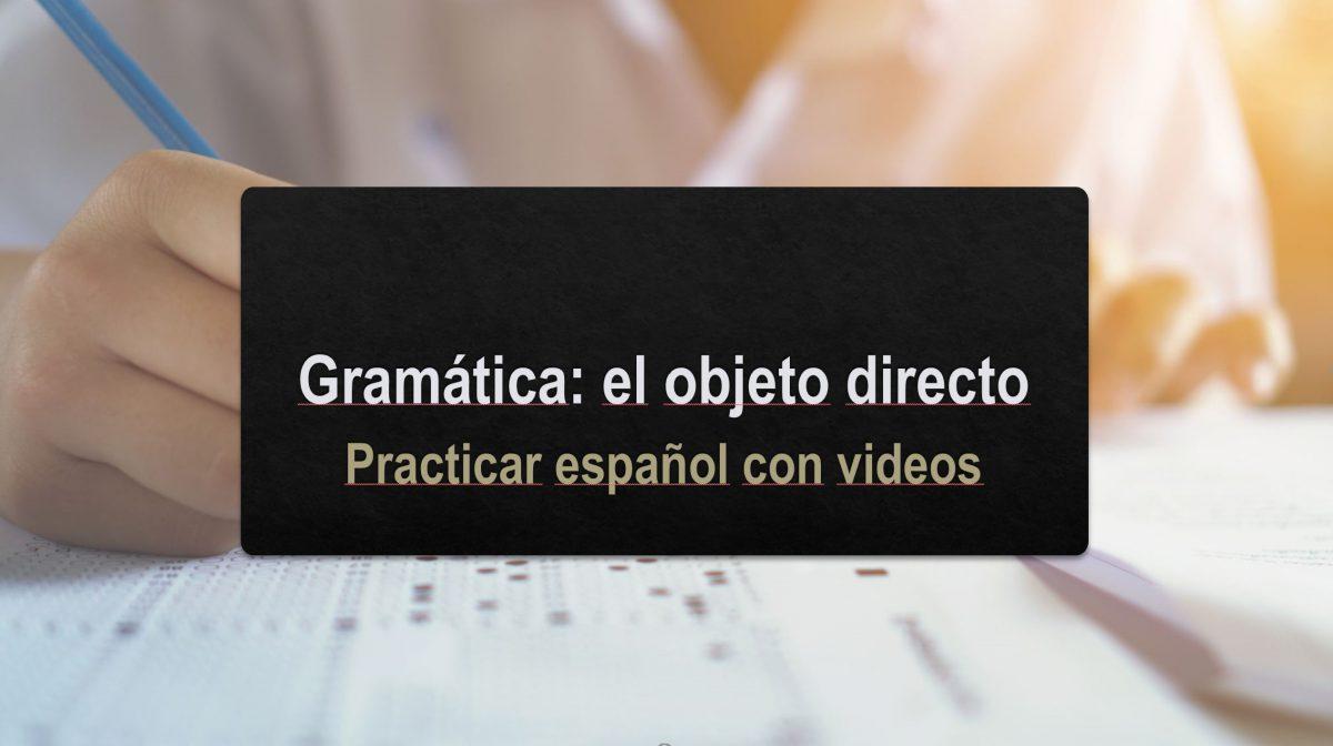 Practicar español con videos – Gramática: el objeto directo
