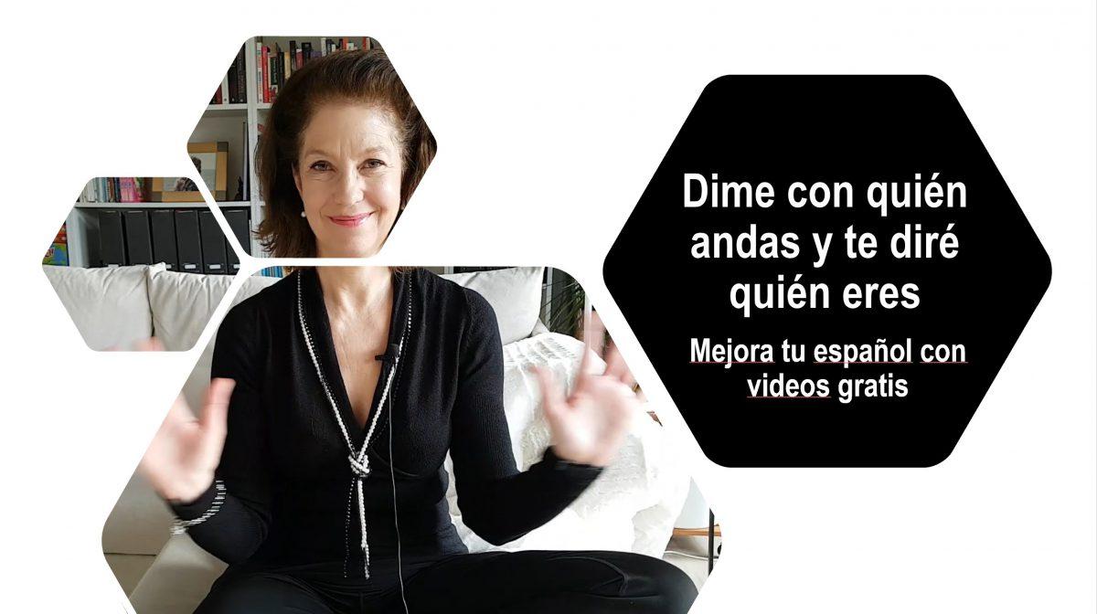 Mejora tu español con videos: Dime con quién andas y te diré quién eres