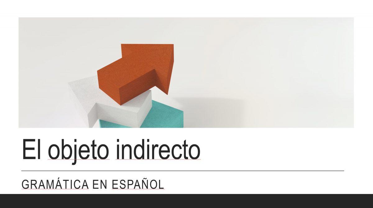 Practicar español con videos – Gramática: el objeto indirecto
