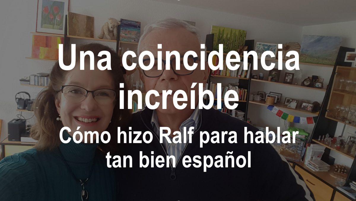Una increíble coincidencia: Cómo hizo Ralf para hablar tan bien español