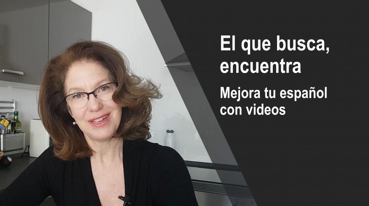 El que busca, encuentra: Mejora tu español con videos