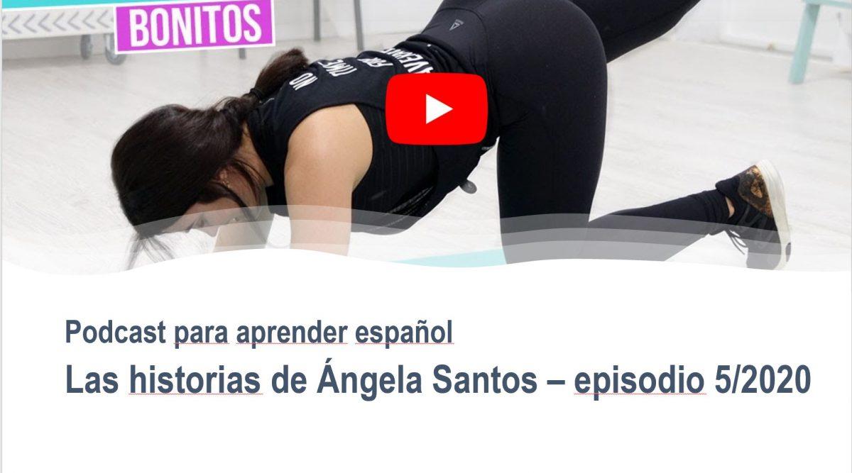 Podcast para aprender español con historias: Ángela Santos – episodio 5-2020